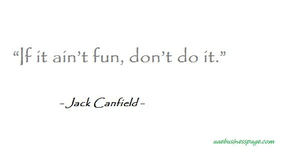Jack Canfield quotes: If it ain't fun, don't do it. Jack Canfield quotes