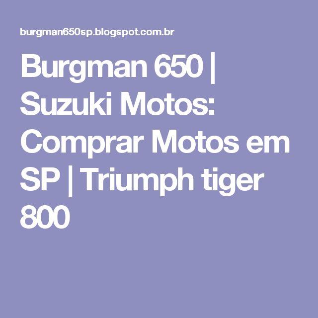 Burgman 650 | Suzuki Motos: Comprar Motos em SP | Triumph tiger 800