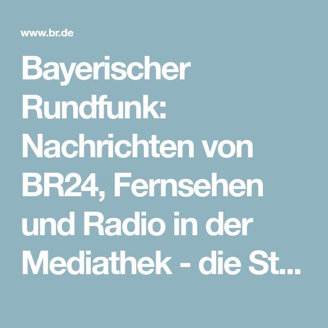 Bayerischer Rundfunk: Nachrichten von BR24, Fernsehen und Radio in der Mediathek - die Startseite für Bayern | BR.de