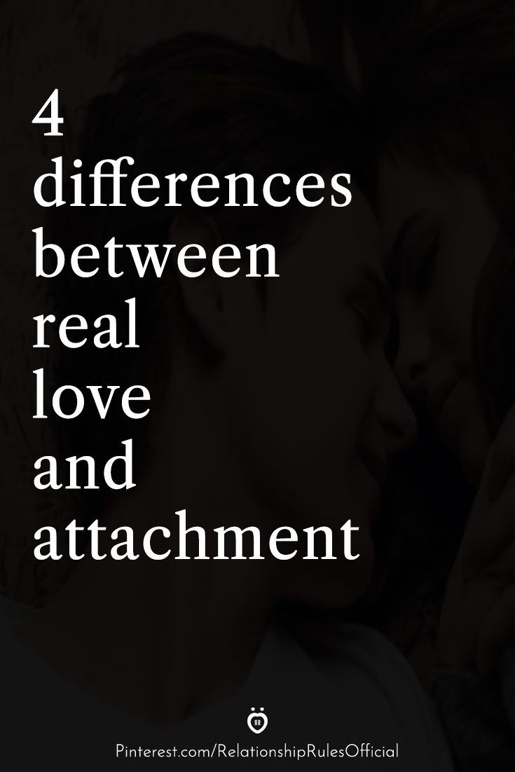 4 Differences Between Real Love And Attachment In 2020 Feeling