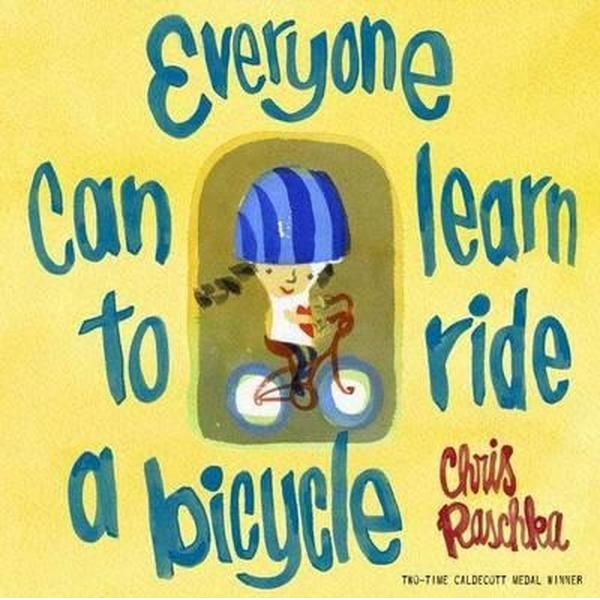 Booktopia has Everyone Can Learn To Ride A Bicycle by Chris Raschka. Buy a discounted Hardcover of Everyone Can Learn To Ride A Bicycle online from Australia's leading online bookstore.