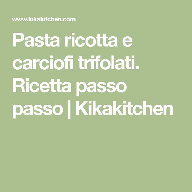 Pasta ricotta e carciofi trifolati. Ricetta passo passo | Kikakitchen