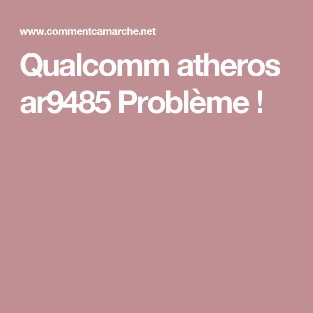 Qualcomm atheros ar9485 Problème !