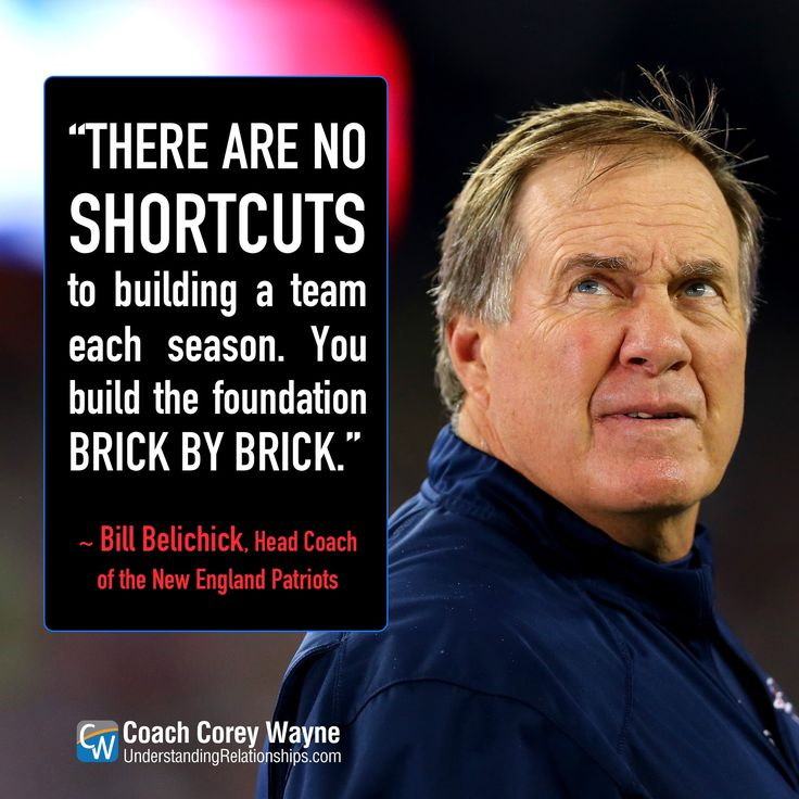 "#billbelichick #nfl #football #newenglandpatriots #coaching #teambuilding #success #teamwork #coachcoreywayne #greatquotes Photo by Maddie Meyer/Getty Images ""There are no shortcuts to building a team each season. You build the foundation brick by brick."" ~ Bill Belichick"