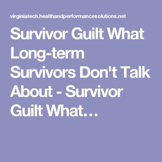 Survivor Guilt What Long-term Survivors Don't Talk About - Survivor Guilt What…