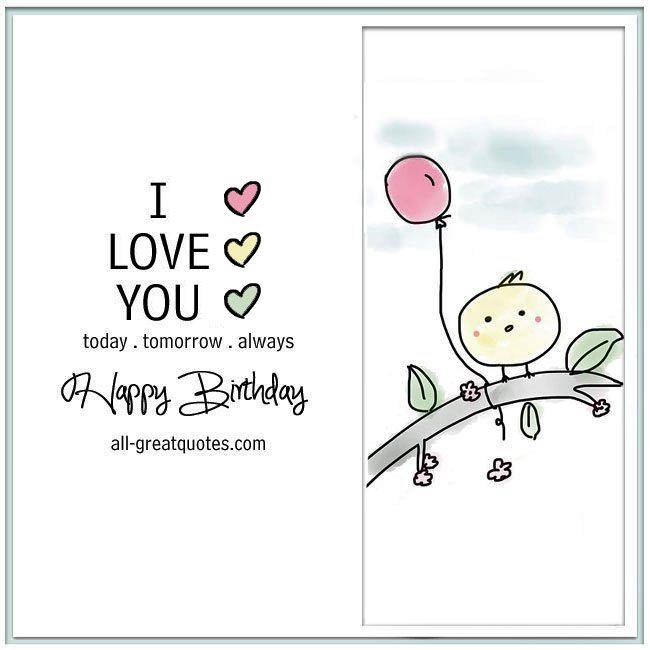 I love you today tomorrow always happy birthday   free birthday cards   all-greatquotes.com #BirthdayWishes #HappyBirthday #Love