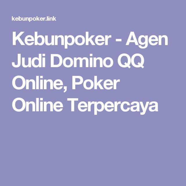 Kebunpoker - Agen Judi Domino QQ Online, Poker Online Terpercaya