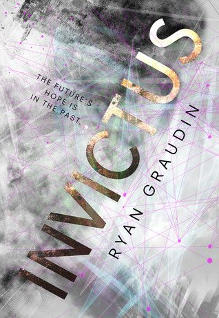 Invictus  by Ryan Graudin   Publisher: Little, Brown Books for Young Readers   Publication Date: September 26, 2017   Rating: 4 stars  ...