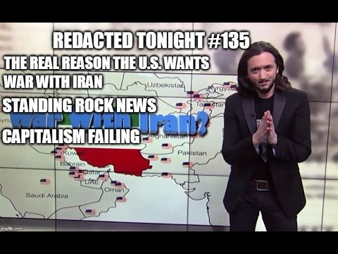 While delivered with humor these are some very serious truths... The REAL Reason the U.S. Wants War with Iran, Standing Rock News, Capitalism Failing - YouTube