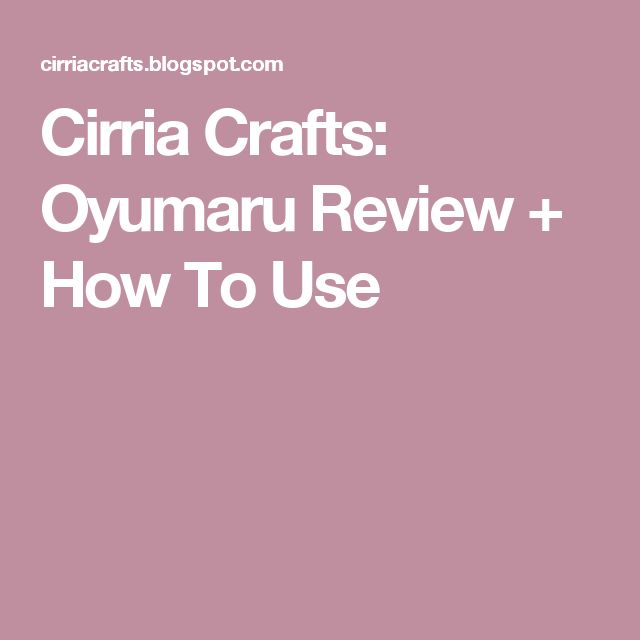 Cirria Crafts: Oyumaru Review + How To Use