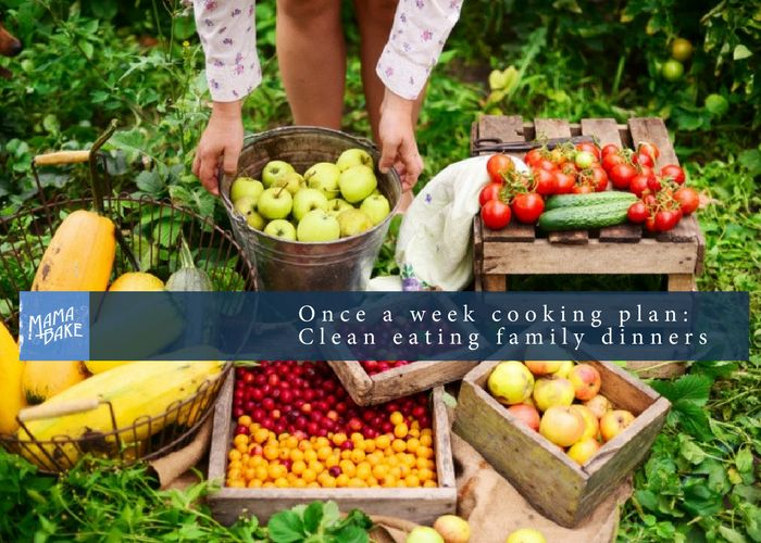 Once A Week Cooking Plan: Clean Eating Family Meals