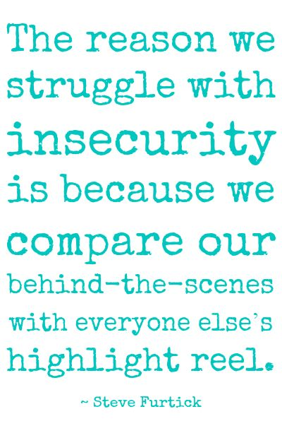 """""""The reason we struggle with insecurity is...."""" ~Steve Furtick~"""
