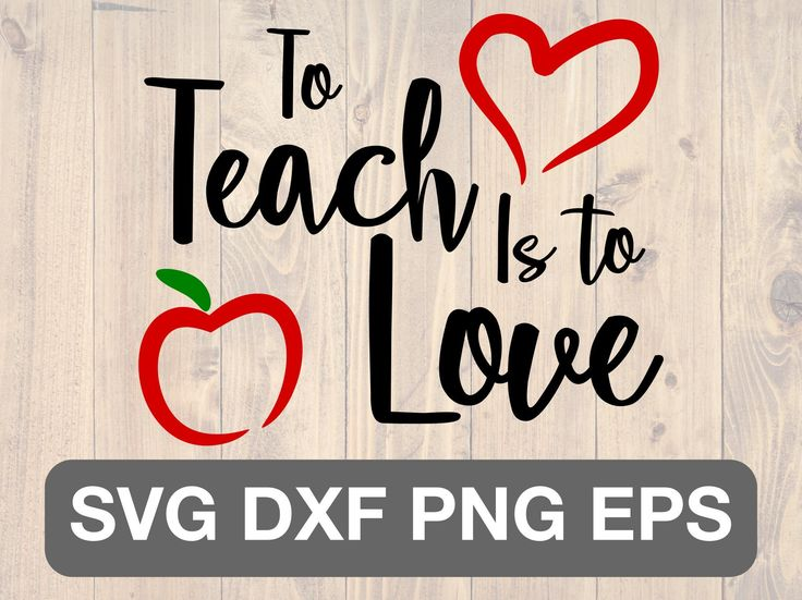 Download To teach is to love svg, png, eps, and dxf printable wall ...