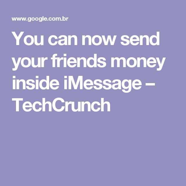 You can now send your friends money inside iMessage – TechCrunch