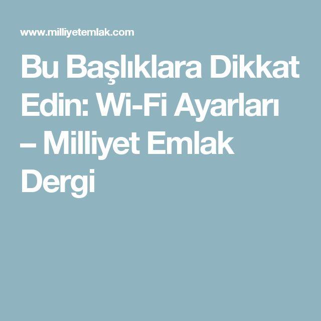 Bu Başlıklara Dikkat Edin: Wi-Fi Ayarları – Milliyet Emlak Dergi