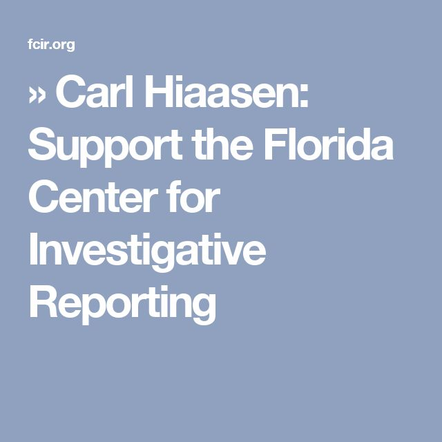 » Carl Hiaasen: Support the Florida Center for Investigative Reporting