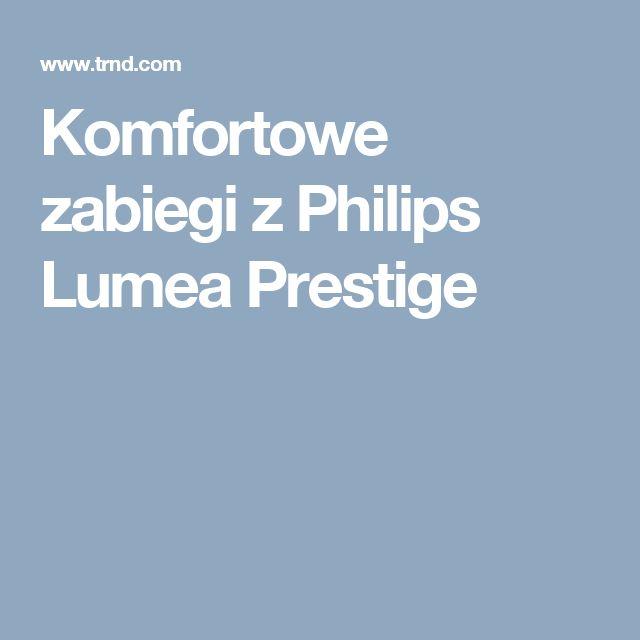 Komfortowe zabiegi z Philips Lumea Prestige