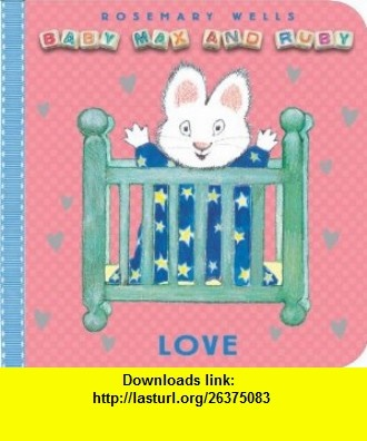 Love (Baby Max and Ruby) (9780670011728) Rosemary Wells , ISBN-10: 067001172X  , ISBN-13: 978-0670011728 ,  , tutorials , pdf , ebook , torrent , downloads , rapidshare , filesonic , hotfile , megaupload , fileserve