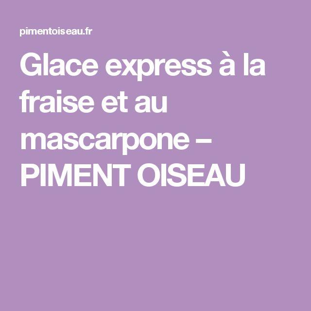 Glace express à la fraise et au mascarpone – PIMENT OISEAU