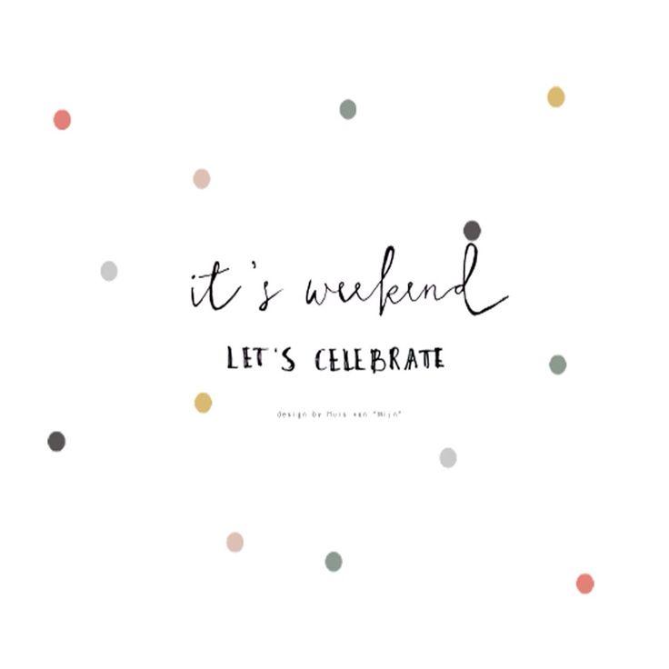 "Quotes, weekend, celebrate , confetti , it's weekend lets celebrate, design by Huis van ""Mijn"""