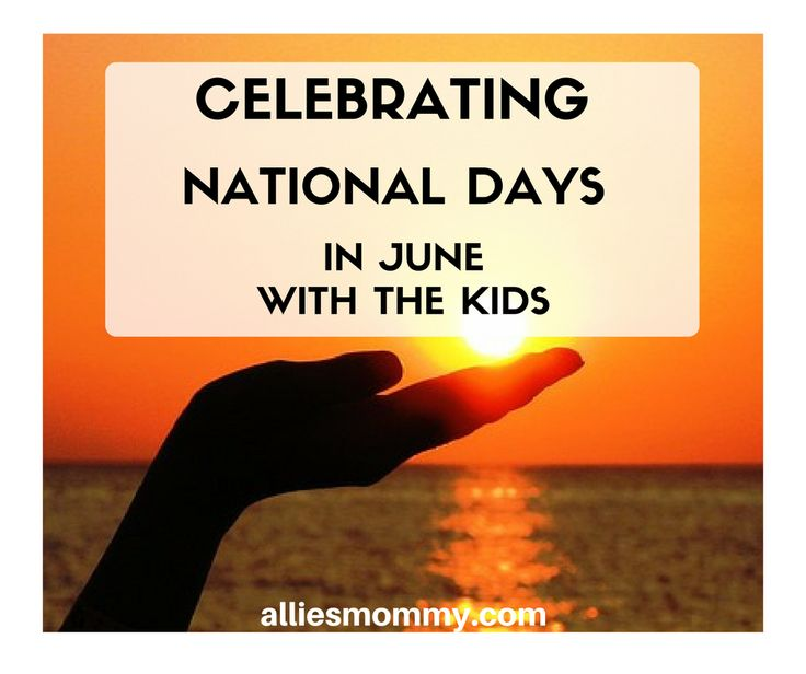 Celebrating National Days in June with the Kids :http://alliesmommy.com/celebrating-national-days-june/