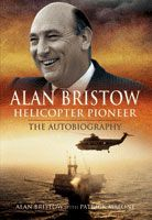 Save £15 off RRP, Alan Bristow: Helicopter Pioneer - The Autobiography