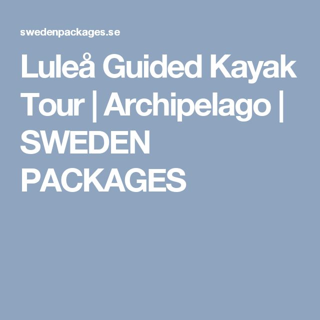 Luleå Guided Kayak Tour | Archipelago | SWEDEN PACKAGES
