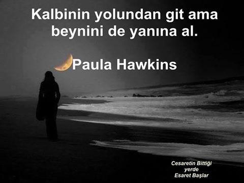 Kalbinin yolundan git ama beynini de yanına al. - Paula Hawkins