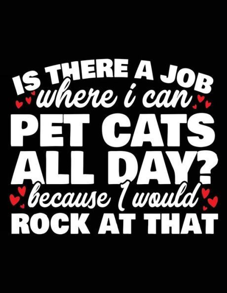 Is There A Job Where I Can Pet Cats All Day? Because I Would Rock At That: Funny Journal, Blank Line