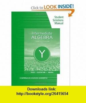 Student Solutions Manual for Tussy/Gustafson/Koenigs Intermediate Algebra, 4th (9780538734028) Alan S. Tussy, R. David Gustafson, Diane Koenig , ISBN-10: 0538734027  , ISBN-13: 978-0538734028 ,  , tutorials , pdf , ebook , torrent , downloads , rapidshare , filesonic , hotfile , megaupload , fileserve