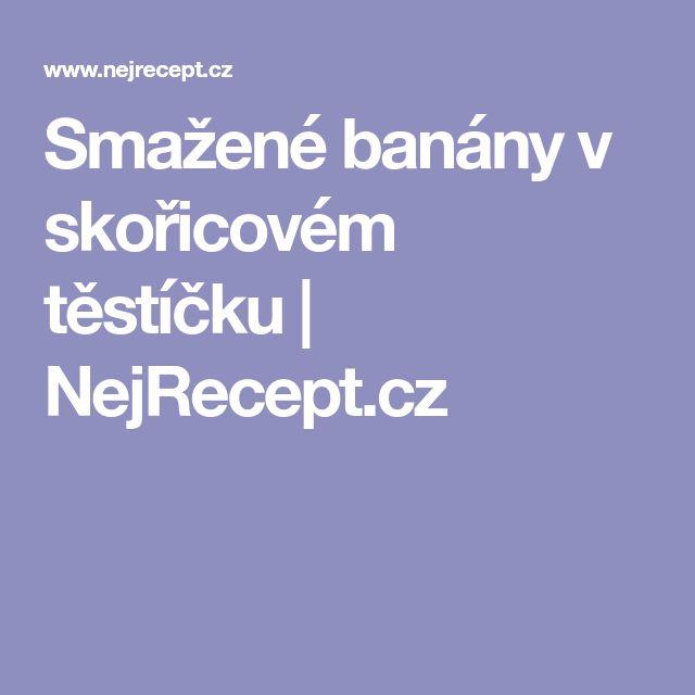 Smažené banány v skořicovém těstíčku | NejRecept.cz