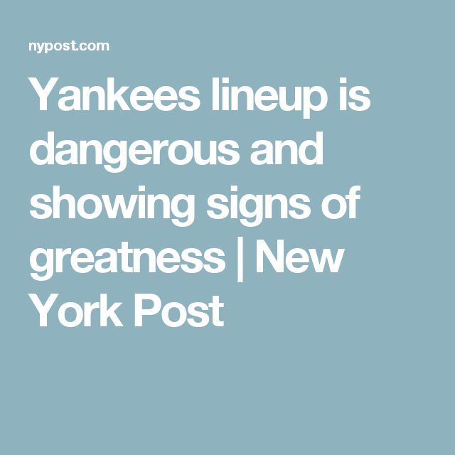 Yankees lineup is dangerous and showing signs of greatness | New York Post