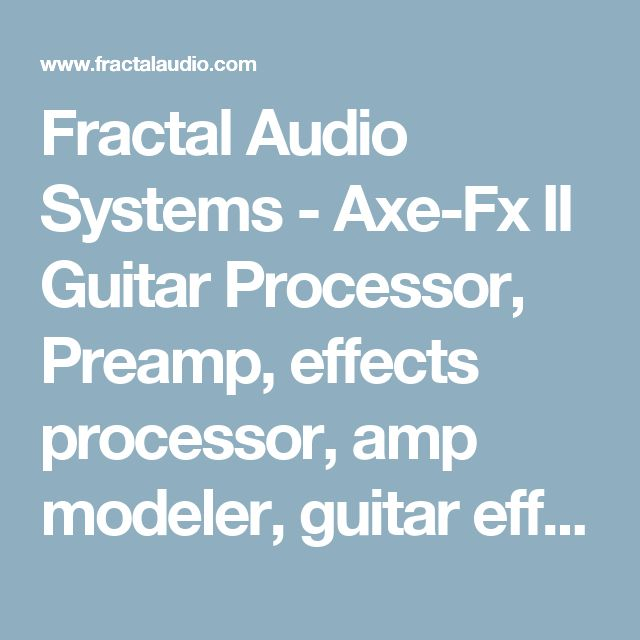 Fractal Audio Systems - Axe-Fx II Guitar Processor, Preamp, effects processor, amp modeler, guitar effects, amp modeling