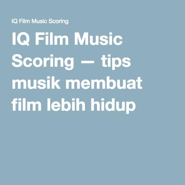 IQ Film Music Scoring — tips musik membuat film lebih hidup