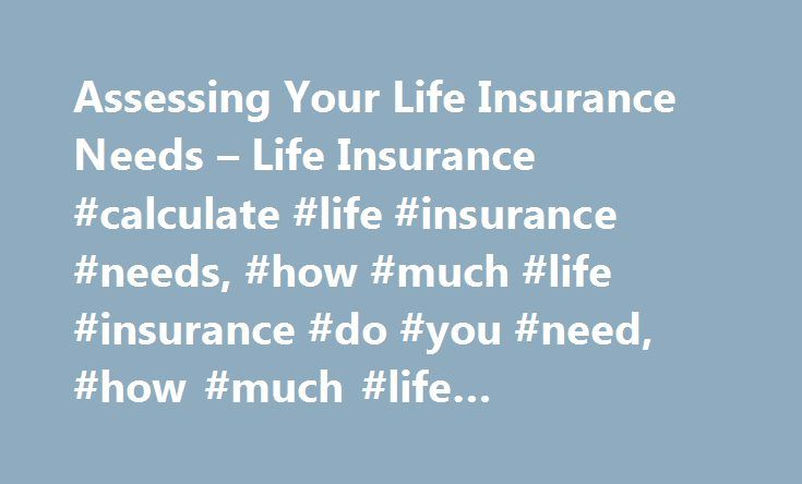 Assessing Your Life Insurance Needs – Life Insurance #calculate #life #insurance #needs, #how #much #life #insurance #do #you #need, #how #much #life #insurance #do #i #need http://san-antonio.remmont.com/assessing-your-life-insurance-needs-life-insurance-calculate-life-insurance-needs-how-much-life-insurance-do-you-need-how-much-life-insurance-do-i-need/  # Attention A T users. To access the menus on this page please perform the following steps. 1. Please switch auto forms mode to off. 2…