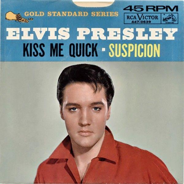 Kiss Me Quick / Suspicion - Released: April 1964   Elvis Presley in