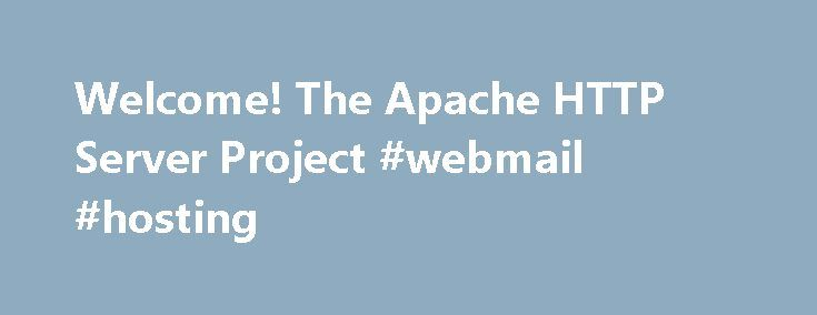 Welcome! The Apache HTTP Server Project #webmail #hosting http://vds.remmont.com/welcome-the-apache-http-server-project-webmail-hosting/  #web server # Essentials Download! Get Support Get Involved Subprojects The Number One HTTP Server On The Internet The Apache HTTP Server Project is an effort to develop and maintain an open-source HTTP server for modern operating systems including UNIX and Windows. The goal of this project is to provide a secure, efficient and extensible […]