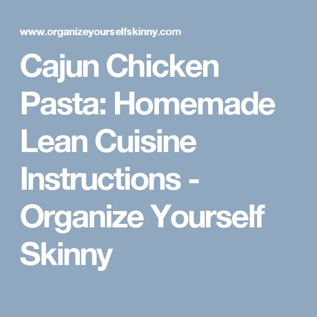 Cajun Chicken Pasta: Homemade Lean Cuisine Instructions - Organize Yourself Skinny