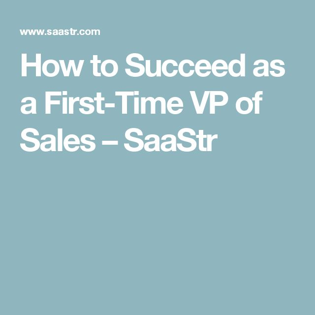 How to Succeed as a First-Time VP of Sales – SaaStr
