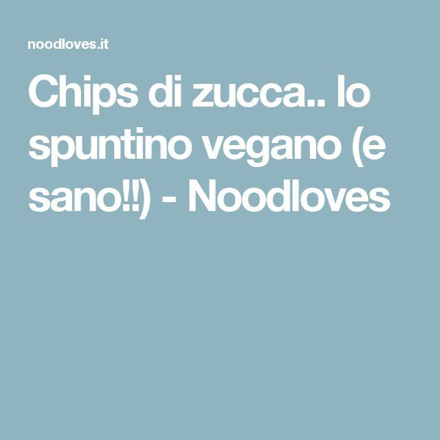 Chips di zucca.. lo spuntino vegano (e sano!!) - Noodloves