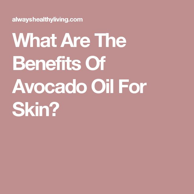 What Are The Benefits Of Avocado Oil For Skin?