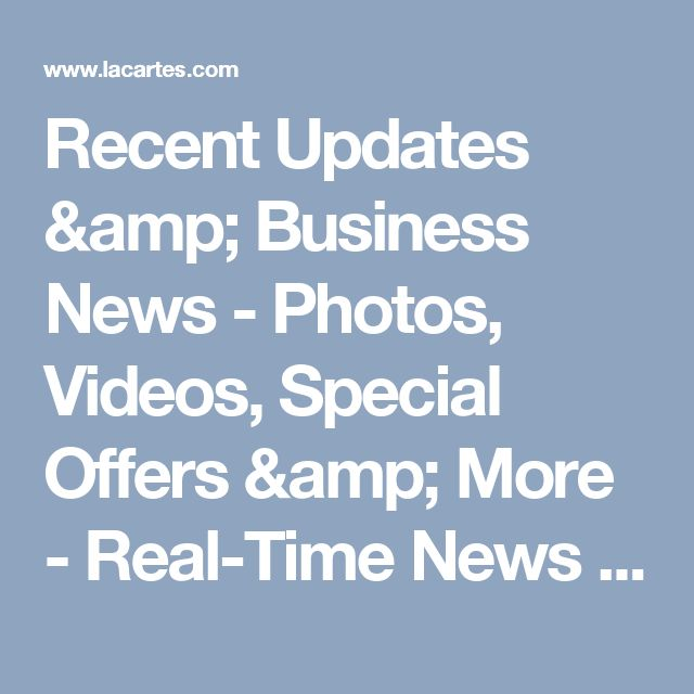 Recent Updates & Business News - Photos, Videos, Special Offers & More - Real-Time News Feed