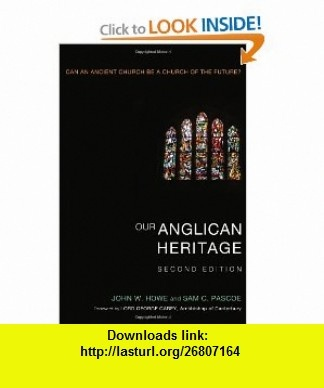 Our Anglican Heritage Can an Ancient Church Be a Church of the Future? (9781608994892) John W. Howe, Sam C. Pascoe, George Carey , ISBN-10: 1608994899  , ISBN-13: 978-1608994892 ,  , tutorials , pdf , ebook , torrent , downloads , rapidshare , filesonic , hotfile , megaupload , fileserve