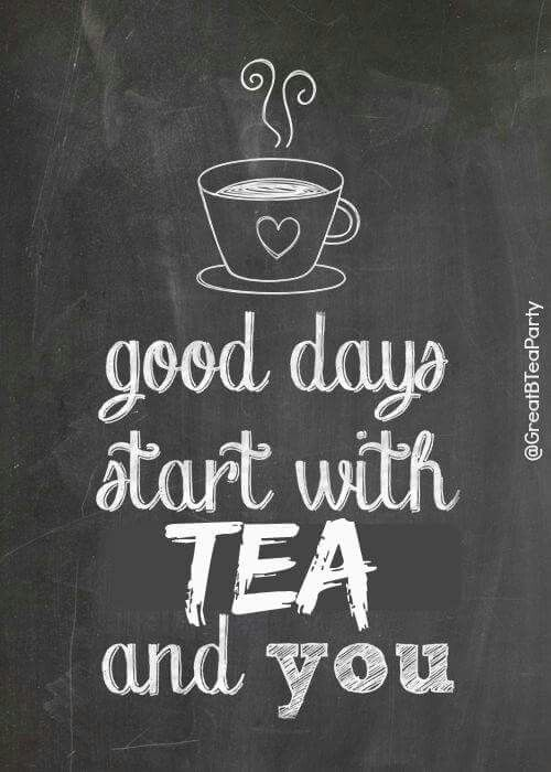 Good days start with tea...                                                                                                                                                      More