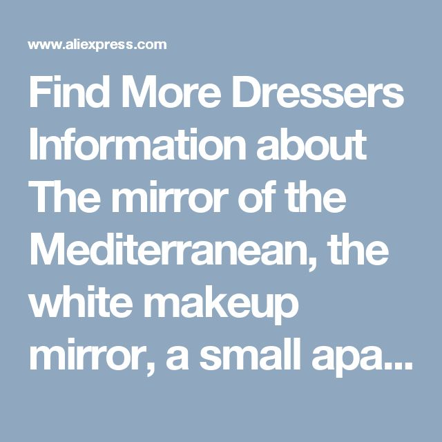 Find More Dressers Information about The mirror of the Mediterranean, the white makeup mirror, a small apartment, a small room, a table,High Quality mirror mirror,China mirror white Suppliers, Cheap mirror small from Wooden box / crafts Store on Aliexpress.com