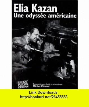 Elia Kazan  une odyss�e am�ricaine (9782841140428) Michel Ciment , ISBN-10: 2841140423  , ISBN-13: 978-2841140428 ,  , tutorials , pdf , ebook , torrent , downloads , rapidshare , filesonic , hotfile , megaupload , fileserve