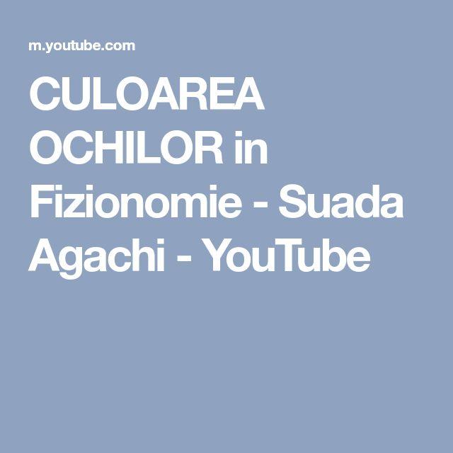 CULOAREA OCHILOR in Fizionomie - Suada Agachi - YouTube