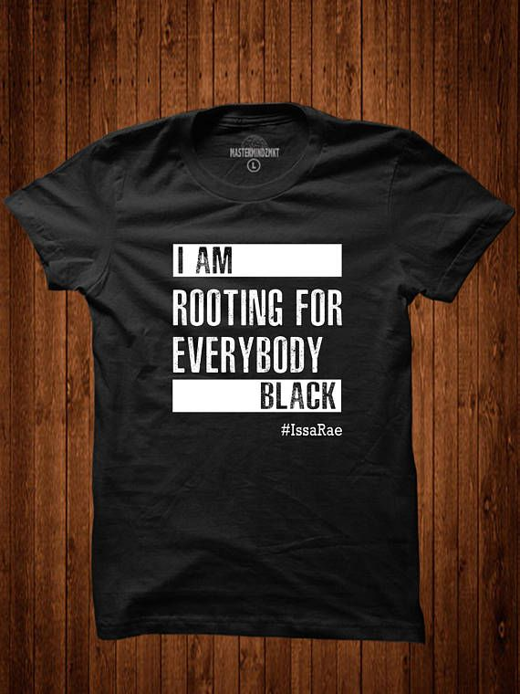 f5106ea58 I'm Rooting for Everybody Black T-Shirt, Black Empowerment, Issa Rae shirt, Black  Pride, Pro Black, Quotes by Issa Rae in 2019 | Graphic Tees | Black pride,  ...