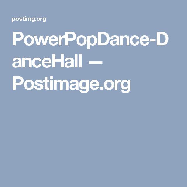 PowerPopDance-DanceHall — Postimage.org
