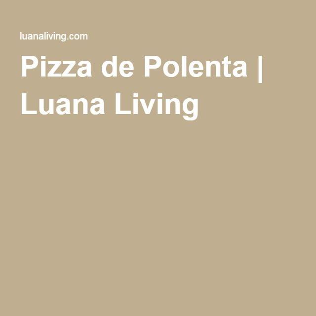 Pizza de Polenta | Luana Living